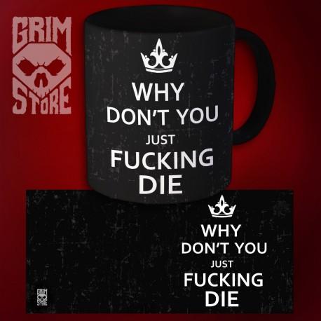 Why don't you just fucken die - mug 330 ml
