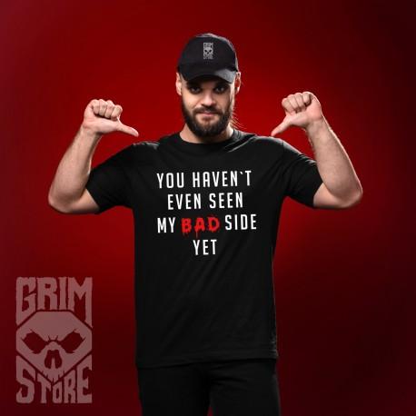 You haven't seen my bad side yet - teeshirt