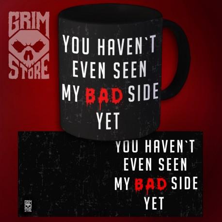 You haven't seen my bad side yet - mug 330 ml
