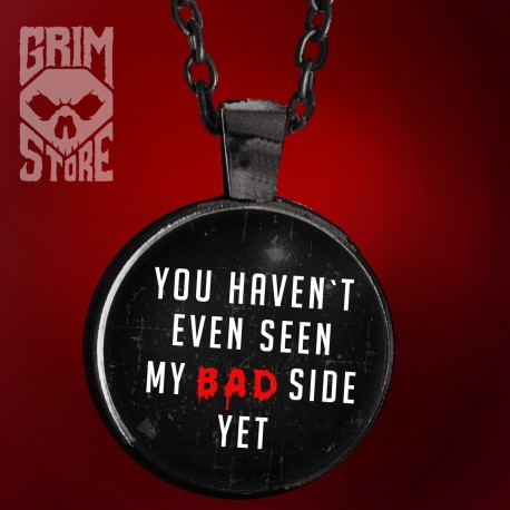You haven't seen my bad side yet - jewellery