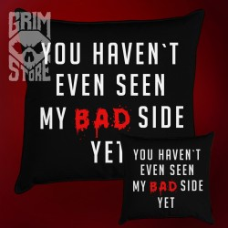 You haven't seen my bad side yet - pillow
