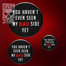 You haven't seen my bad side yet - pin