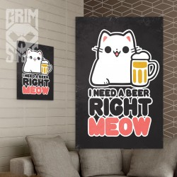 I need a beer right meow - plakat